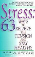 Stress : 63 Ways to Relieve the Tension and Stay Healthy by Cynthia K. Moran...