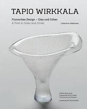 Tapio Wirkkala: A Poet in Glass and Silver (Collection Kakkonen) (English and Ge