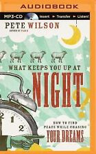 What Keeps You up at Night? : How to Find Peace While Chasing Your Dreams by...