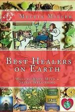 Best Healers on Earth : Ways to Body, Mind and Spirit Well-Being by Melvia...