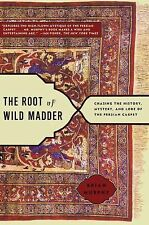 The Root of Wild Madder: Chasing the History, Mystery, and Lore of the Persian