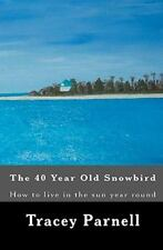NEW - The 40 year old Snowbird: How to live where you want 365 days of the year