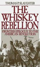 The Whiskey Rebellion : Frontier Epilogue to the American Revolution by...