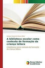 A Biblioteca Escolar Como Contexto de Formacao Da Crianca Leitora by Santos...