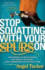 Stop Squatting with Your Spurs On : The Power to Read People, Get what you...