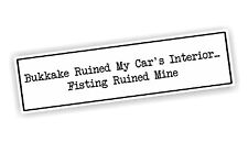 Bumper Sticker Bukkake Ruined My Car's Interior Fisting Ruined Mine Vinyl Decal