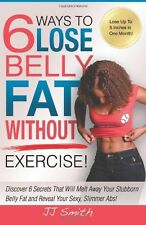 6 Ways to Lose Belly Fat Without Exercise! by JJ Smith (Paperback) NEW