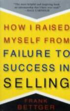 How I Raised Myself from Failure to Success in Selling by Frank Bettger (1992