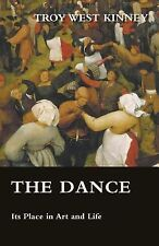 The Dance - Its Place in Art and Life by Troy West Kinney (2009, Paperback)