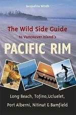 The Wild Side Guide to Vancouver Island's Pacific Rim: Long Beach, Tofino, Uclue