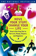 Move Your Stuff, Change Your Life: How to Use Feng Shui to Get Love, Money, Resp