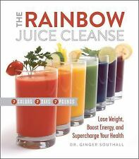The Rainbow Juice Cleanse : Lose Weight, Boost Energy, and Supercharge Your...