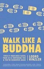Walk Like a Buddha: Even If Your Boss Sucks, Your Ex is Torturing You, and...