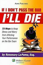 If I Don't Pass the Bar I'll Die: 73 Ways to Keep Stress and Worry from Affectin