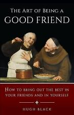 The Art of Being a Good Friend: How to Bring Out the Best in Your Friends and in