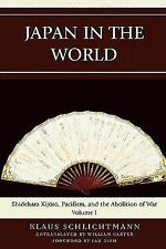 AsiaWorld Ser.: Japan in the World Vol. 1 : Shidehara Kijuro, Pacifism, and...
