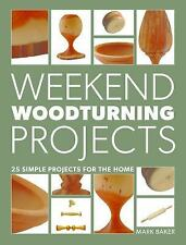 Weekend Woodturning Projects : 25 Simple Projects for the Home by Mark Baker...