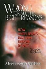 Wrong for All the Right Reasons: How White Liberals Have Been Undone b-ExLibrary