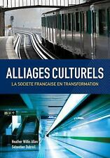 Alliages Culturels : La Societe Française en Transformation by Heather Willis...