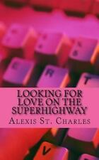 Looking for Love on the Superhighway by Alexis St. Charles (2013, Paperback)