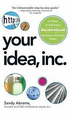 Your Idea, Inc.: 12 Steps to Building a Million Dollar Business - Starting Today