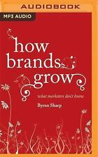 How Brands Grow : What Marketers Don't Know by Byron Sharp (2016, MP3 CD,...