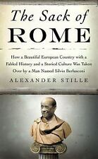 The Sack of Rome: How a Beautiful European Country with a Fabled History and a S