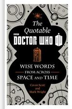 The Quotable Doctor Who : Wise Words from Across Time and Space by Cavan Scott a