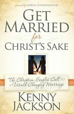 Get Married for Christ's Sake : The Christian Singles' Call to a...