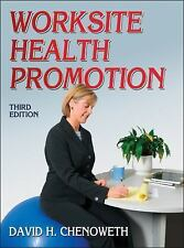 Worksite Health Promotion - 3rd Edition by David Chenoweth and Chenoweth...