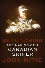 Unflinching : The Making of a Canadian Sniper by Jody Mitic (2015, Hardcover)