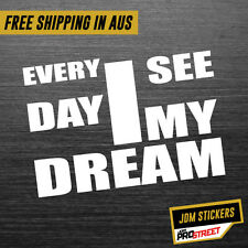 EVERYDAY I SEE MY DREAM JDM CAR STICKER DECAL Drift Turbo Euro Fast Vinyl #0432