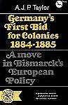 Germany's First Bid for Colonies, 1884-1885 : A Move in Bismarck's European...