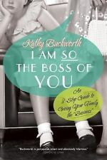 "I Am So the Boss of You: An 8-Step Guide to Giving Your Family the ""Bu-ExLibrary"