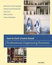 How to Start a Home-Based Professional Organizing Business by Dawn Noble...
