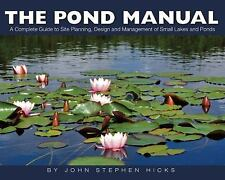 The Pond Manual: A Complete Guide to Site Planning, Design and Managing of Small