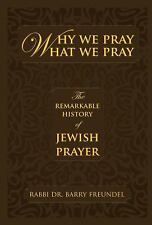 Why We Pray What We Pray: The Remarkable History of Jewish Prayer ~ Freundel, Ra