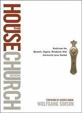 The House Church Book: Rediscover the Dynamic, Organic, Relational, Viral Comm..