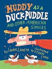 Muddy as a Duck Puddle and Other American Similes by Laurie Lawlor (2011,...