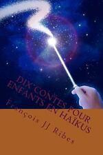 Dix Contes Pour Enfnats en Haikus by François Jj Ribes (2015, Paperback)