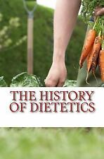 The History of Dietetics : Man Is What He Eats by John B. Nichols and Felix...