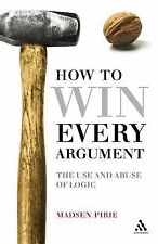 EPZ How to Win Every Argument: The Use and Abuse of Logic by Pirie, Madsen