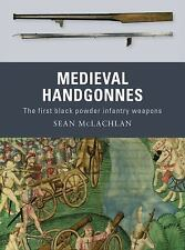 Medieval Handgonnes : The First Black Powder Infantry Weapons 3 by Sean...
