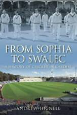 From Sophia to Swalec: A History of Cricket in Cardiff: The Home of Welsh Cricke