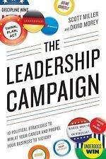 The Leadership Campaign: 10 Political Strategies to Win at Your Career and Prope