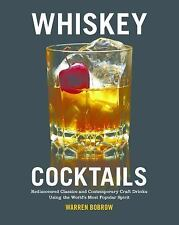 Whiskey Cocktails : Rediscovered Classics and Contemporary Craft Drinks Using...