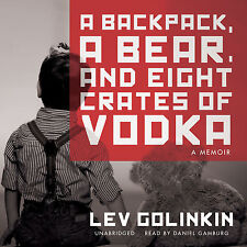 A Backpack, a Bear, and Eight Crates of Vodka: A Memoir by Lev Golinkin (Author