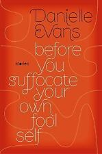 Before You Suffocate Your Own Fool Self - Danielle Evans (Hardcover) Stories