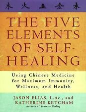 The Five Elements of Self-Healing: Using Chinese Medicine for Maximum Immunity,