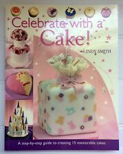Celebrate with Cake--Lindy Smith--Step by Step guide creating 15 memorable cakes
